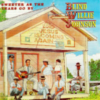 JOHNSON, Blind Willie: Sweeter As The Years Go By