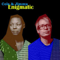 COLA & JIMMU: Enigmatic