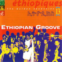 V/A: Ethiopiques 13 – Ethiopian Groove, The Golden Seventies