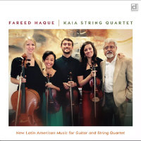 HAQUE, Fareed / Kaia String Quartet: New Latin American Music For Guitar And String Quartet