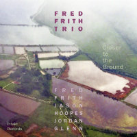 FRITH, Fred Trio: Closer To The Ground