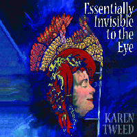 TWEED, Karen: Essentially Invisible To The Eye