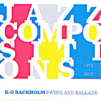 BACKHOLM, K-G: Swing And Ballads – Jazz Compositions 1971–2015