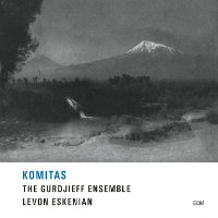 THE GURDJIEFF ENSEMBLE / Levon Eskenian: Komitas