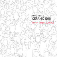 MARC RIBOT'S CERAMIC DOG: Party Intellectuals