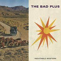BAD PLUS: Inevitable Western