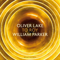 LAKE, Oliver – William Parker: To Roy (CD)
