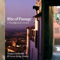 PLATYPUS ENSEMBLE & PROTON STRING QUARTET: Rite Of Passage