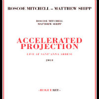 MITCHELL, Roscoe – Matthew Shipp: Accelerated Projection