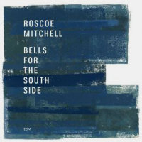 MITCHELL, Roscoe: Bells For The South Side (2CD)