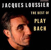 LOUSSIER, Jacques: The Best of Play Bach