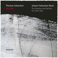 ZEHETMAIR, Thomas: J.S. Bach – The Sonatas And Partitas For Violin Solo (2CD)