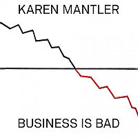 MANTLER, Karen: Business Is Bad